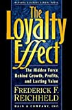 The Loyalty Effect : The Hidden Force Behind Growth, Profits, and Lasting Value, Harvard Business Review Staff, 0071036660