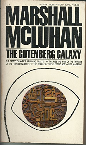 The Gutenberg Galaxy : The Famed Thinker's Stunning Analysis Of The Rise & Fall Of The Tyranny Of The Printed Word