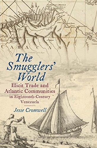 The Smugglers' World: Illicit Trade and Atlantic Communities in Eighteenth-Century Venezuela (Published by the Omohundro Institute of Early American History ... and the University of North Carolina Press)