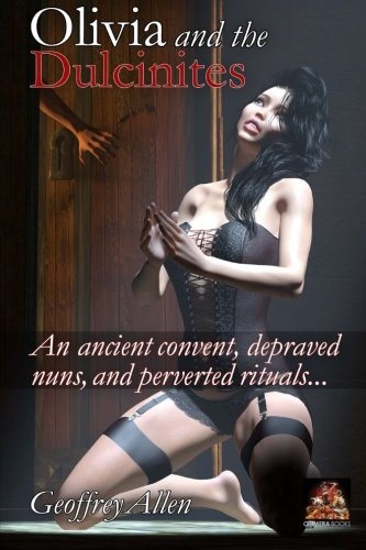 Olivia and the Dulcinites: An ancient convent, depraved nuns, and perverted rituals (The Erotic Adventures of a Victorian Damsel in Distress) (Volume 2)