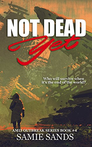 Not Dead Yet (AM13 Outbreak Series Book 4) by [Sands, Samie]