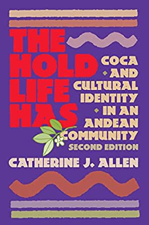 the hold life has catherine j allen The hold life has: coca and cultural identity in an andean community – catherine j allen.