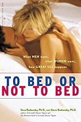 TO BED OR NOT TO BED: What Men Want, What Woman Want, How Great Sex Happens (Positively Sexual Series)