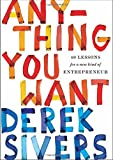 Book cover from Anything You Want: 40 Lessons for a New Kind of Entrepreneurby Derek Sivers