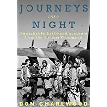 Journeys Into Night: Remarkable first-hand accounts from the Bomber Command