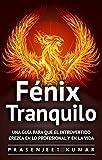 Fénix Tranquilo: Una Guía Para Que el Introvertido Crezca En Lo Profesional y En la Vida (Spanish Edition)