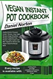 Vegan Instant Pot Cookbook: Healthy Electric Pressure Cooker Recipes, Easy Vegan Recipes (Vegan Breakfast Recipes, Vegetable Soup Recipes, and Main Vegetarian Dishes) with Vegan Instant