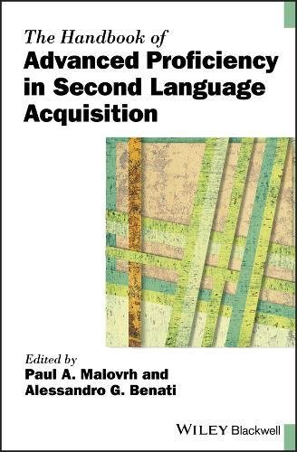 The Handbook of Advanced Proficiency in Second Language Acquisition (Blackwell Handbooks in Linguistics) (Blackwell Handbook)