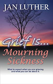 Grief Is...Mourning Sickness by [Luther, Jan]