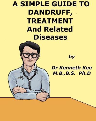 Dandruff Condition (A Simple Guide to Dandruff, Treatment and Related Conditions (A Simple Guide to Medical Conditions))