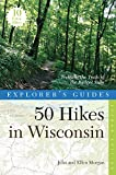 Explorer s Guide 50 Hikes in Wisconsin: Trekking the Trails of the Badger State (Second Edition)  (Explorer s 50 Hikes)