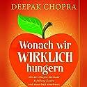 Wonach wir wirklich hungern: Mit der Chopra-Methode Erfüllung finden und dauerhaft abnehmen Hörbuch von Deepak Chopra Gesprochen von: Uwe Daufenbach