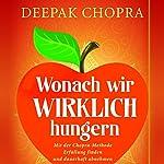 Wonach wir wirklich hungern [What We're Really Hungry For]: Mit der Chopra-Methode Erfüllung finden und dauerhaft abnehmen | Deepak Chopra