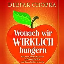 Wonach wir wirklich hungern Hörbuch von Deepak Chopra Gesprochen von: Uwe Daufenbach