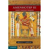 Amenhotep III: Egypt's Radiant Pharaoh