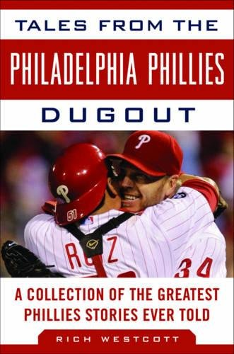 Tales from the Philadelphia Phillies Dugout: A Collection of the Greatest Phillies Stories Ever Told (Tales from the (Philadelphia Phillies Baseball History)