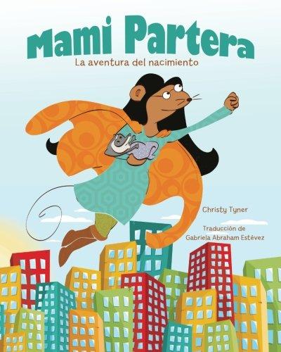 Mami Partera: La aventura del nacimiento (Spanish Edition) [Christy Tyner] (Tapa Blanda)