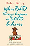 img - for When Bad Things Happen in Good Bikinis: Life After Death and a Dog Called Boris book / textbook / text book