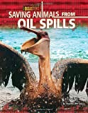 Saving Animals from Oil Spills, Stephen Person, 161772288X