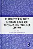 Perspectives on Early Keyboard Music and Revival in the Twentieth Century (Ashgate Historical Keyboard Series)