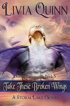 Take These Broken Wings: (Paranormal urban fantasy )(Dragons shifters and magic)(Southern Small town sheriff) (Destiny Paramortals Book 5) by [Quinn, Livia]