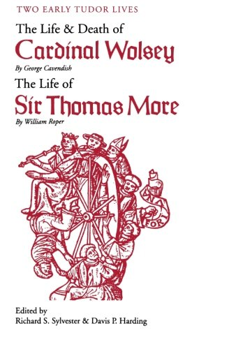 Roper Green - Two Early Tudor Lives: The Life and Death of Cardinal Wolsey by George Cavendish; The Life of Sir Thomas More by William Roper