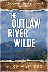 The Outlaw River Wilde: A Supernatural Duology - Book I