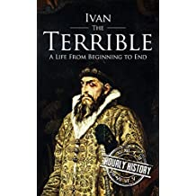 Ivan the Terrible: A Life From Beginning to End