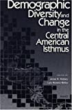 Demographic Diversity and Change in the Central American Isthmus, Anne R. Pebley and Luis Rosero Bixby, 0833025511