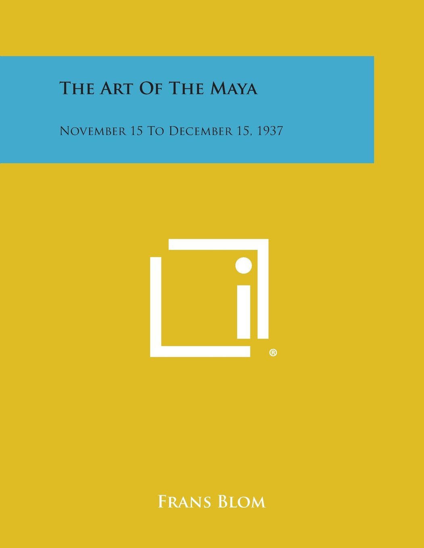 Download The Art of the Maya: November 15 to December 15, 1937 pdf epub