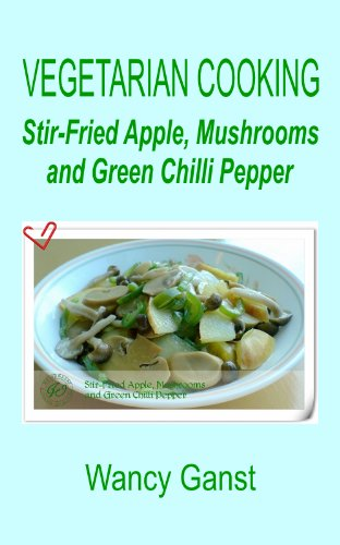 Vegetarian Cooking: Stir-Fried Apple, Mushrooms and Green Chilli Pepper (Vegetarian Cooking - Vegetables and Fruits Book ()