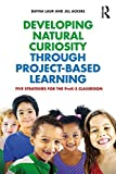 Developing Natural Curiosity through Project-Based Learning: Five Strategies for the PreK?€?3 Classroom [3/8/2017] Dayna Laur