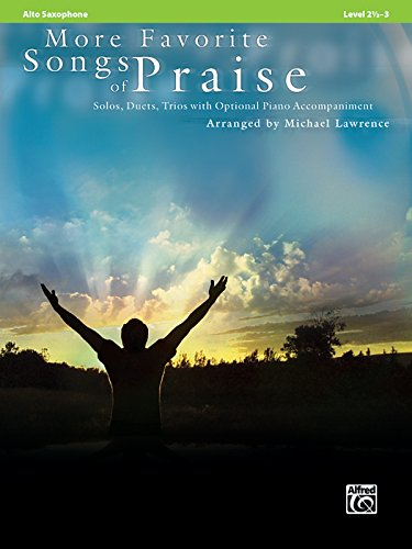 More Favorite Songs of Praise (Solo-Duet-Trio with Optional Piano): Alto Sax (Favorite Instrumental Series) (Saxophone Trio Music)