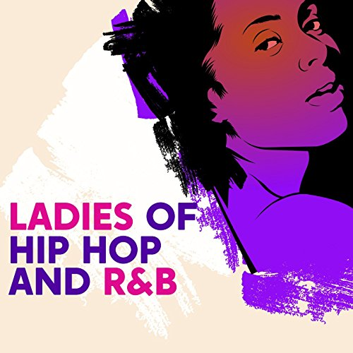 Ladies of Hip Hop and R&B [Explicit]