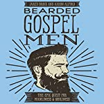 Bearded Gospel Men: The Epic Quest for Manliness and Godliness | Jared Brock,Aaron Alford