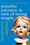 Jennifer Johnson Is Sick of Being Single, Heather McElhatton, 0061461369