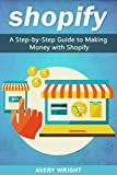 Shopify: A Step-by-Step Guide to Making Money with Shopify (Dropshipping, E-commerce, Online Store, Amazon FBA)