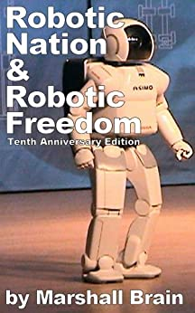 Robotic Nation and Robotic Freedom - Tenth Anniversary Edition by [Brain, Marshall]