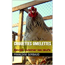 CHOUETTES OMELETTES: Savoir cuisiner les œufs (French Edition)
