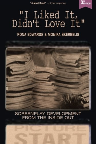 I Liked It, Didn't Love It: Screenplay Development From the Inside Out by Edwards Skerbelis Entertainment (ESE)