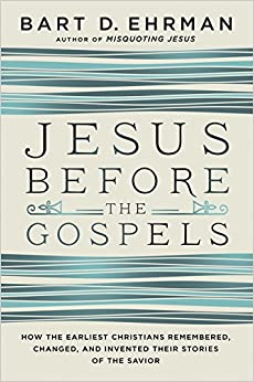 Book Jesus Before the Gospels: How the Earliest Christians Remembered, Changed, and Invented Their Stories of the Savior