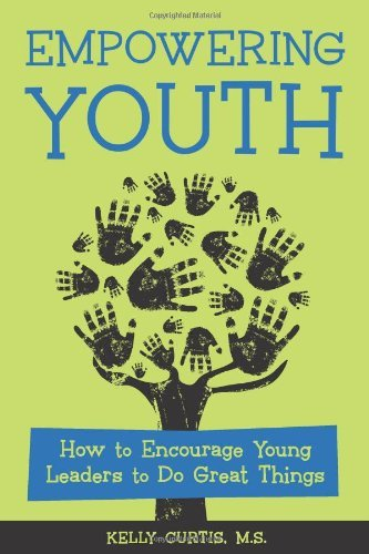 Empowering Youth: How to Encourage Young Leaders to Do Great Things by Curtis MS Kelly (2008-09-01) Paperback