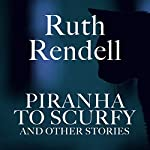 Piranha to Scurfy and Other Stories | Ruth Rendell