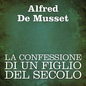La confessione di un figlio del secolo [Confession of a Child of the Century] Audiobook