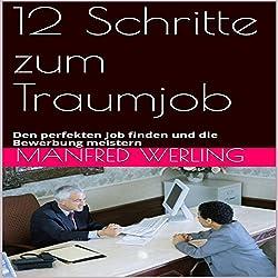 12 Schritte zum Traumjob: Den perfekten Job finden und die Bewerbung meistern