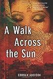 A Walk Across the Sun by Addison, Corban (2012) Hardcover