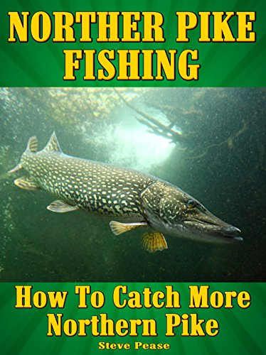 NORTHERN PIKE FISHING: How to catch More Northern Pike by [pease, steve]