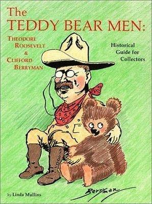 Berryman Bear - THE TEDDY BEAR MEN; THEODORE ROOSEVELT & CLIFFIRD BERRYMAN; HISTORICAL GUIDE FOR COLLECTORS