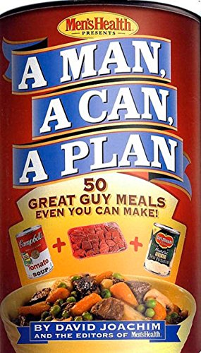 A Man, a Can, a Plan : 50 Great Guy Meals Even You Can Make by David Joachim