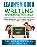 img - for Learn'Em Good - Writing Workbook for Kids:: Improve Your Child or Student's Descriptive Writing, Paragraph Writing, Sentence Writing, Punctuation and Essay Writing Skills book / textbook / text book